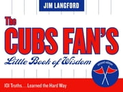 The Cubs Fan's Little Book of Wisdom - 101 Truths...Learned the Hard Way ebook by Jim Langford