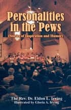 Personalities in the Pews ebook by Irving, Rev. Dr. Eldon