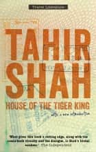 House of the Tiger King - A Jungle Obsession ebook by Tahir Shah