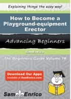 How to Become a Playground-equipment Erector ebook by Isabelle Wallen