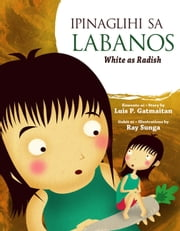 Ipinaglihi sa Labanos - White as Radish ebook by Luis P. Gatmaitan
