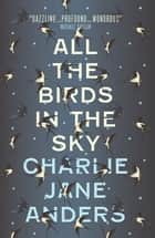All the Birds in the Sky ebook by