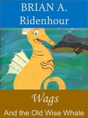 Wags and the Old Wise Whale - Talking Land & Sea Critters, #1 ebook by Brian Ridenhour