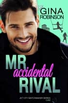 Mr. Accidental Rival ebook by Gina Robinson