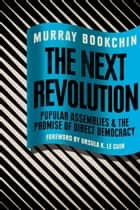 The Next Revolution - Popular Assemblies and the Promise of Direct Democracy ebook by Murray Bookchin, Debbie Bookchin, Blair Taylor,...