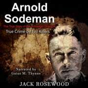 Arnold Sodeman: The True Story of the Schoolgirl Strangler audiobook by Jack Rosewood