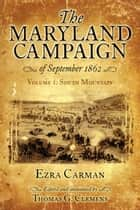 Maryland Campaign of September 1862 - Volume 1, South Mountain ebook by Ezra Carman, Thomas Clemens