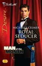 Royal Seducer ebook by Michelle Celmer