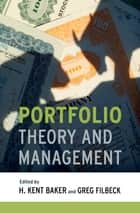 Portfolio Theory and Management ebook by H. Kent Baker, Greg Filbeck