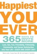 Happiest You Ever - 365 Ways to Invite More Love, Sex, Fun, Friendship, Fellowship, Community, and Career Satisfaction into your Life - Each and Every Day! ebook by Meera Lester, Carolyn Dean, Susan B Townsend