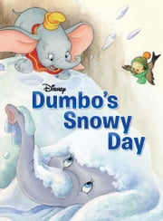 Dumbo: Dumbo's Snowy Day ebook by Disney Book Group