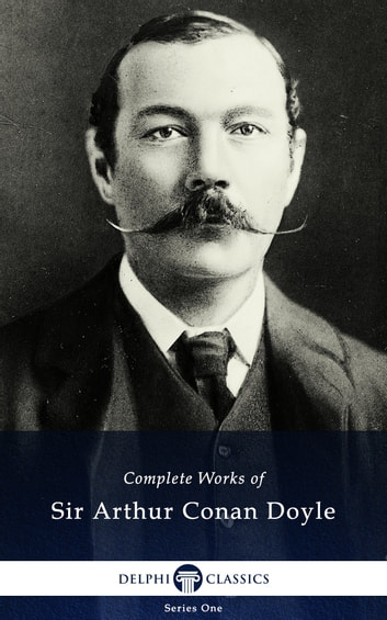 Complete Works of Sir Arthur Conan Doyle (Illustrated) eBook by Sir Arthur Conan Doyle