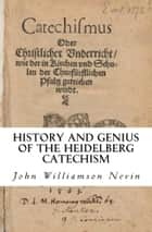 History and Genius of the Heidelberg Catechism ebook by John Williamson Nevin