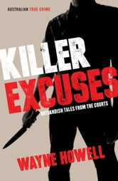 Killer Excuses: Outlandish Tales from the Courts ebook by Wayne Howell Author