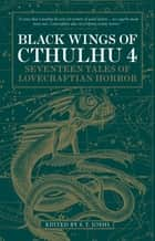 Black Wings of Cthulhu (Volume Four) ebook by S.T. Joshi