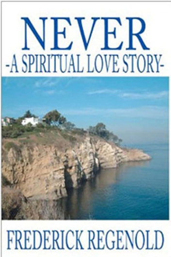 Never; A Spiritual Love Story ebook by Frederick Regenold