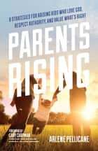 Parents Rising - 8 Strategies for Raising Kids Who Love God, Respect Authority, and Value What's Right ebook by Arlene Pellicane, Gary Chapman