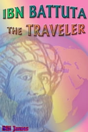 Ibn Battuta the Traveler ebook by Bill James
