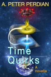 Time Quirks ebook by A. Peter Perdian