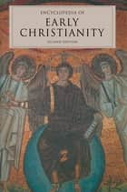 Encyclopedia of Early Christianity, Second Edition ebook by Everett Ferguson