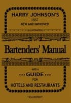 Bartenders' Manual - And A Guide For Hotels And Restaurants ebook by Harry Johnson, Thomas Majhen