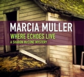 Where Echoes Live ebook by Marcia Muller