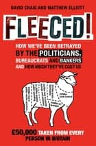 Fleeced! - How we've been betrayed by the politicians, bureaucrats and bankers - and how much they've cost us ebook by David Craig, Matthew Elliot
