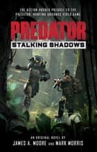 Predator: Stalking Shadows - A Predator: Hunting Grounds prequel novel ebook by