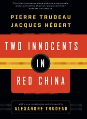 Two Innocents in Red China ebook by Pierre Elliot Trudeau,Jacques Hebert,Alexandre Trudeau