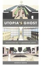 Utopia's Ghost - Architecture and Postmodernism, Again ebook by Reinhold Martin