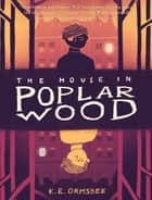 The House in Poplar Wood ebook by K. E. Ormsbee