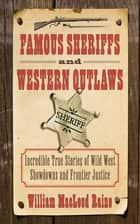 Famous Sheriffs and Western Outlaws ebook by William MacLeod Raine