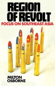 Region of Revolt: Focus on Southeast Asia ebook by Osborne, Milton