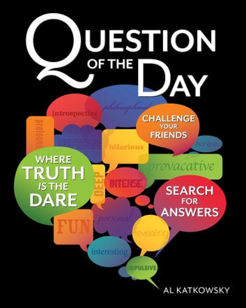 Question of the Day - Where Truth is the Dare eBook by Al Katkowsky