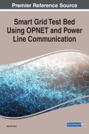 Smart Grid Test Bed Using OPNET and Power Line Communication ebook by Jun-Ho Huh