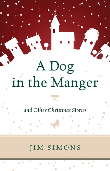 A Dog in the Manger and Other Christmas Stories ebook by Jim Simons