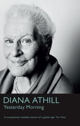 Yesterday Morning: A Very English Childhood - A Very English Childhood ebook by Diana Athill