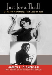 Just for a Thrill - Lil Hardin Armstrong, First Lady of Jazz ebook by James L. Dickerson