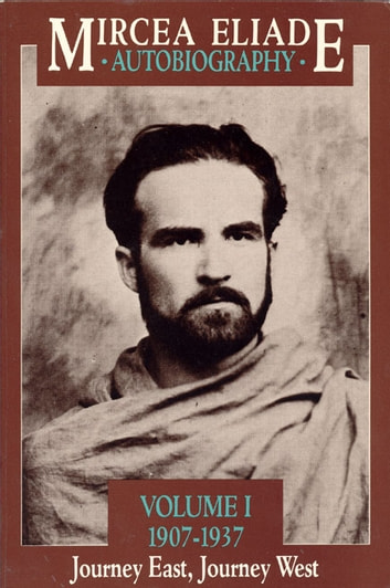Autobiography, Volume 1 - 1907-1937, Journey East, Journey West ebook by Mircea Eliade