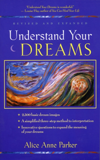 Understand Your Dreams - 1500 Basic Dream Images and How to Interpret Them ebook by Alice Anne Parker