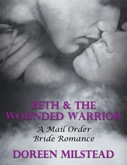 Beth & the Wounded Warrior: A Mail Order Bride Romance ebook by Doreen Milstead