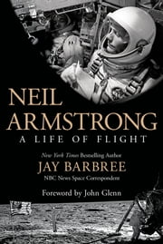 Neil Armstrong - A Life of Flight ebook by Jay Barbree