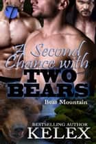 A Second Chance with Two Bears ebook by Kelex