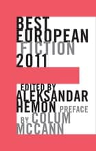 Best European Fiction 2011 ebook by Aleksandar Hemon, Colum McCann