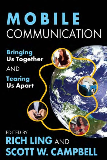 Mobile Communication - Bringing Us Together and Tearing Us Apart ebook by Scott Campbell