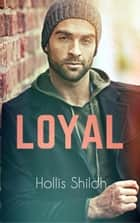 Loyal - shifters and partners, #16 eBook by Hollis Shiloh