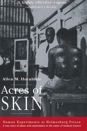 Acres of Skin - Human Experiments at Holmesburg Prison ebook by Allen M. Hornblum