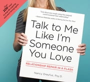 Talk to Me Like I'm Someone You Love - Relationship Repair in a Flash ebook by Nancy Dreyfus