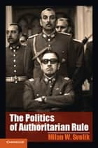The Politics of Authoritarian Rule ebook by Milan W. Svolik
