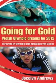 Going For Gold - Welsh Olympic Dreams for 2012 ebook by Lynn Davies,Jos Andrews